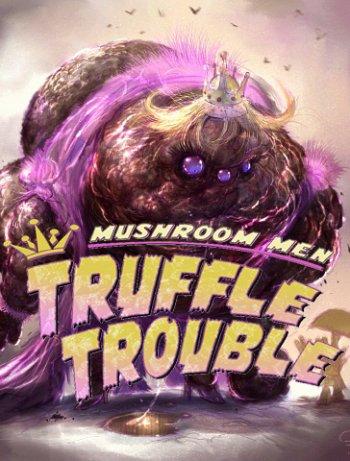 Mushroom Men: Truffle Trouble (2015)