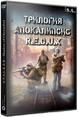 Сталкер Трилогия Апокалипсис - R.E.D.U.X (2018) PC   RePack от SeregA-Lus